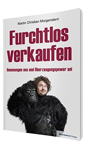 Furchtlos verkaufen: Hemmungen aus und Überzeugungspower an!