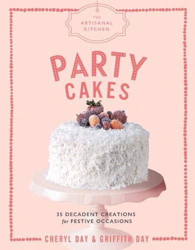 The Artisanal Kitchen: Party Cakes: 36 Decadent Creations for Festive Occasions (Party Cakes)
