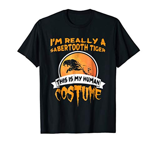 This is My Human Costume I'm Really a SABERTOOTH TIGER shirt -
