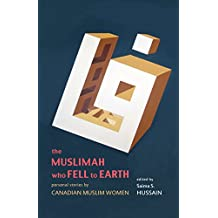 Muslimah Who Fell to Earth, The: Personal Stories by Canadian Muslim Women