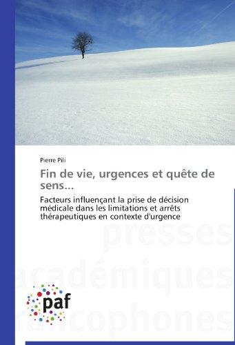 Fin de vie, urgences et qute de sens...: Facteurs influenant la prise de dcision mdicale dans les limitations et arrts thrapeutiques en contexte d'urgence (French Edition)