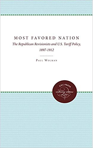 Most Favored Nation: The Republican Revisionists and U.S. Tariff Policy, 1897-1912