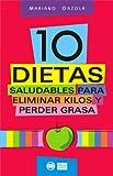10 DIETAS SALUDABLES para eliminar kilos y perder grasa: Bajar de peso y modelar la silueta nunca fue tan fácil y divertido (Spanish Edition)