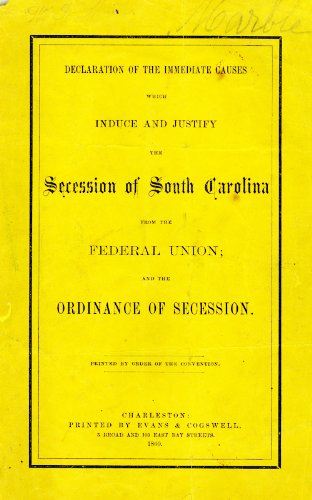 Declaration of the Immediate Causes which Induce and Justify the Secession of South Carolina from the Federal Union; and the Ordinance of the Secession (South Carolina Declaration Of Causes Of Secession)