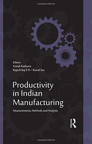 Productivity in Indian Manufacturing: Measurements, Methods and Analysis