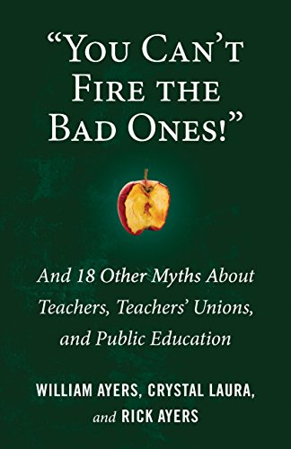 """You Can't Fire the Bad Ones!"": And 18 Other Myths about Teachers, Teachers Unions, and Pu"