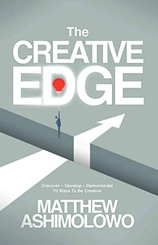 The Creative Edge: Discover - Develop - Demonstrate.  70 Ways To Be Creative