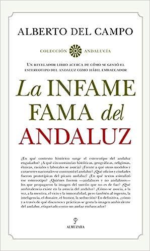 La Infame Fama Del Andaluz (Andalucía): Amazon.es: Alberto del Campo Tejedor: Libros
