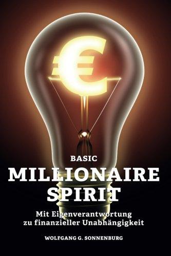 Basic Millionaire Spirit: Mit Eigenverantwortung zu finanzieller Unabhängigkeit