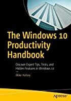 The Windows 10 Productivity Handbook: Discover Expert Tips, Tricks, and Hidden Features in Windows 10 Front Cover