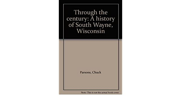 Through The Century A History Of South Wayne Wisconsin Chuck