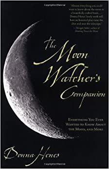 The Moon Watcher's Companion: Everything You Ever Wanted to Know About the Moon, and More