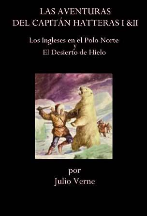 LAS AVENTURAS DEL CAPITÁN HATTERAS I & II (LOS INGLESES EN EL POLO ...
