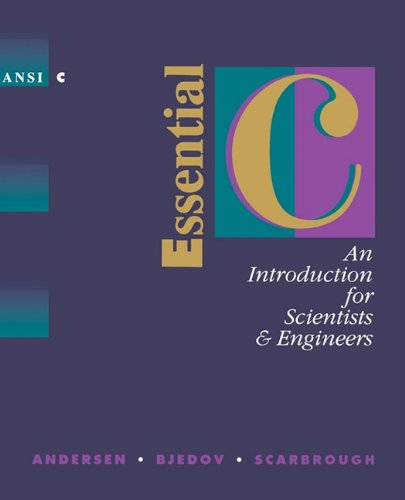 Essential C: An Introduction for Scientists and Engineers by P K Andersen