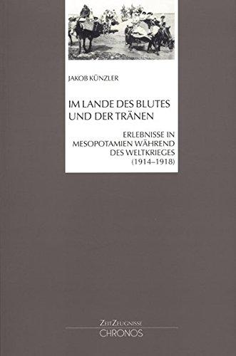 Im Lande des Blutes und der Tränen: Erlebnisse in Mesopotamien während des Weltkrieges (1914-1918) (ZeitZeugnisse)