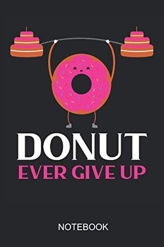 Donut Ever Give Up Notebook: 6x9 110 Pages Dot-Grid Recipe Journal For Your Cupcake & Donut Food Party