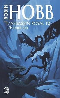 L'Assassin royal, Tome 12 : L'homme noir par Hobb