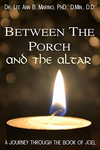 Between The Porch And The Altar: A Journey Through The Book Of Joel (Journey Through The Scriptures) (A Is For Altar B Is For Bible)