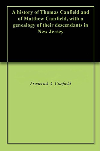 A history of Thomas Canfield and of Matthew Camfield, with a genealogy of their descendants in New Jersey