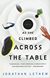 Image of As She Climbed Across the Table: A Novel
