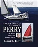 : Yacht Design According to Perry: My Boats and What Shaped Them