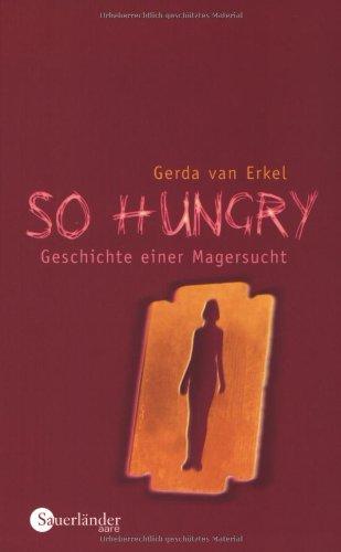 So hungry: Geschichte einer Magersucht