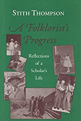 A Folklorist's Progress: Reflections of a Scholar's Life (Special Publications of the Folklore Institute, Indiana University)