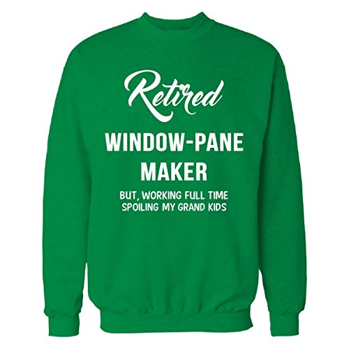 Retired Window Pane Maker Spoiling Grand Kids - Sweatshirt Irish_green L
