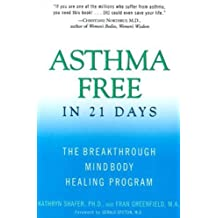 Asthma Free in 21 Days: The Breakthrough Mind-Body Healing Program