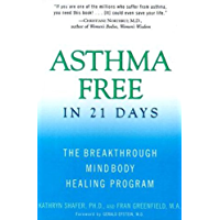 Asthma Free in 21 Days: The Breakthrough Mind-Body Healing Program