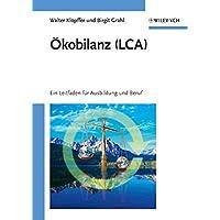 Ökobilanz (LCA): Ein Leitfaden für Ausbildung und Beruf: Ein Leitfaden Fur Ausbildung Und Beruf