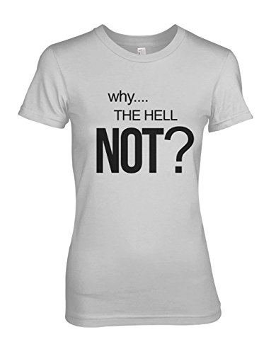 Why The Hell Not? Cool Funny Slogan Text Women's T-Shirt Grey XX-Large