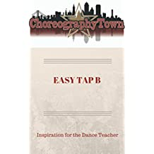 EASY TAP B: Inspiration for the Dance Teacher (ChoreographyTown Book 2)