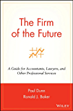 The Firm of the Future: A Guide for Accountants, Lawyers, and Other Professional Services