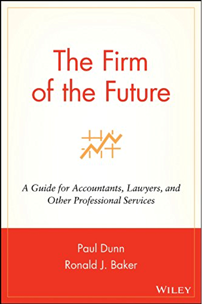 The Firm of the Future: A Guide for Accountants, Lawyers, and ...