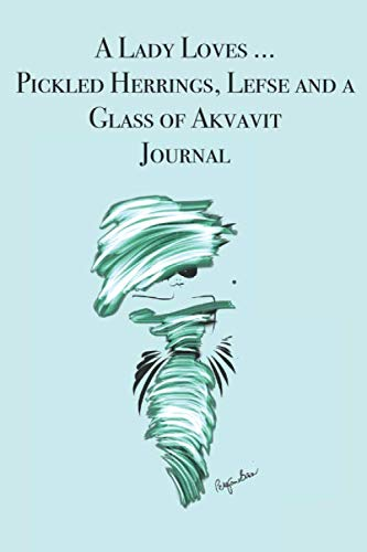 A Lady Loves ... Pickled Herrings, Lefse and a Glass of Akvavit Journal: Stylishly illustrated little notebook for you to record all your favorite Norwegian foods and drinks. (Best Pickled Herring Recipe)