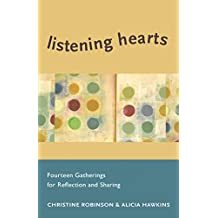 Listening Hearts: Fourteen Gatherings for Reflection and Sharing (Deep Connections Book 3)