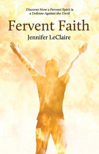 Fervent Faith: Discover How a Fervent Spirit Is a Defense Against the Devil