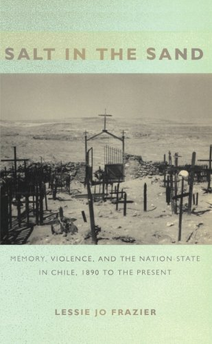 Salt in the Sand: Memory, Violence, and the Nation-State in Chile, 1890 to the Present (Politics, History, and Culture)