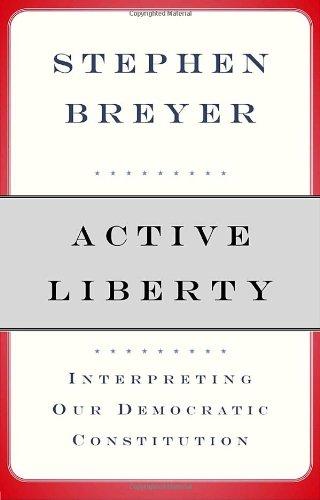 Active Liberty: Interpreting Our Democratic Constitution -