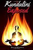 Kundalini Exposed: Disclosing the Cosmic Mystery of Kundalini. the Ultimate Guide to Kundalini Yoga, Kundalini Awakening, Rising, and Reposing on Its Hidden Throne.: Volume 3 (Real Yoga)
