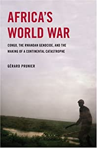 Africa's World War: Congo, the Rwandan Genocide, and the Making of a Continental Catastrophe by Gerard Prunier