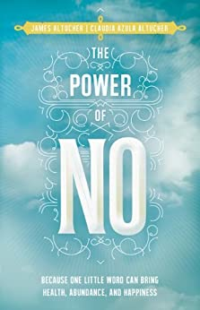 The Power of No: Because One Little Word Can Bring Health, Abundance, and Happiness by [Altucher, James, Azula Altucher, Claudia]