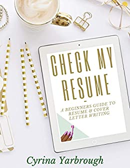 Check My Resume: A Beginners Guide to Resume & Cover Letter Writing ...