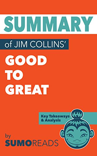 Summary of Jim Collins' Good to Great: Key Takeaways & Analysis (Good To Great And The Social Sectors Summary)