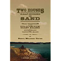 Two Houses Half-Buried in Sand: Oral Traditions of the Hul'q'umi'num' Coast Salish of Kuper Island and Vancouver Island