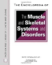 The Encyclopedia of the Muscle and Skeletal Systems and Disorders (Facts on File Library of Health & Living)