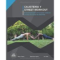 Calistenia y Street Workout: El entrenamiento con el peso corporal. La base de todos los deportes.: El entrenamiento con…