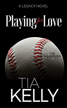 Playing for Love (The Wilkersons Book 1) by [Kelly, Tia]