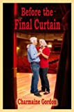 Before the Final Curtain (The Beginning... Not the End Book 3)